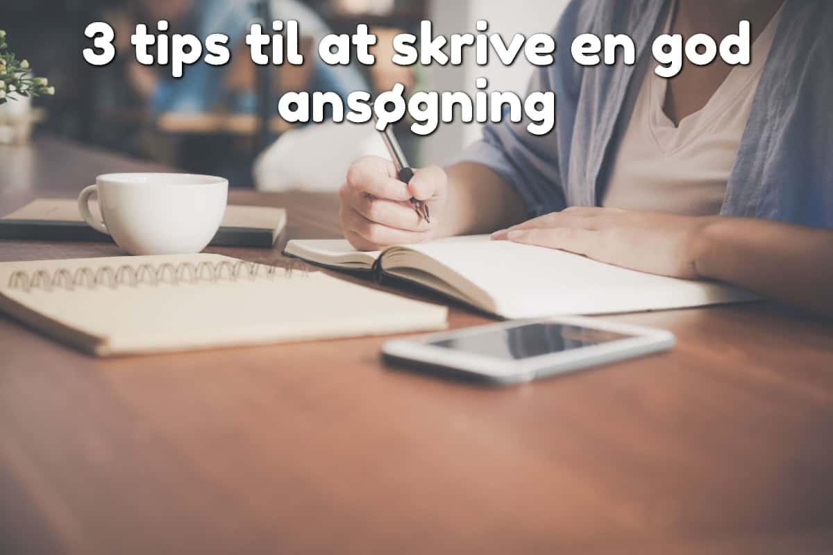 3 tips til at skrive en god ansøgning